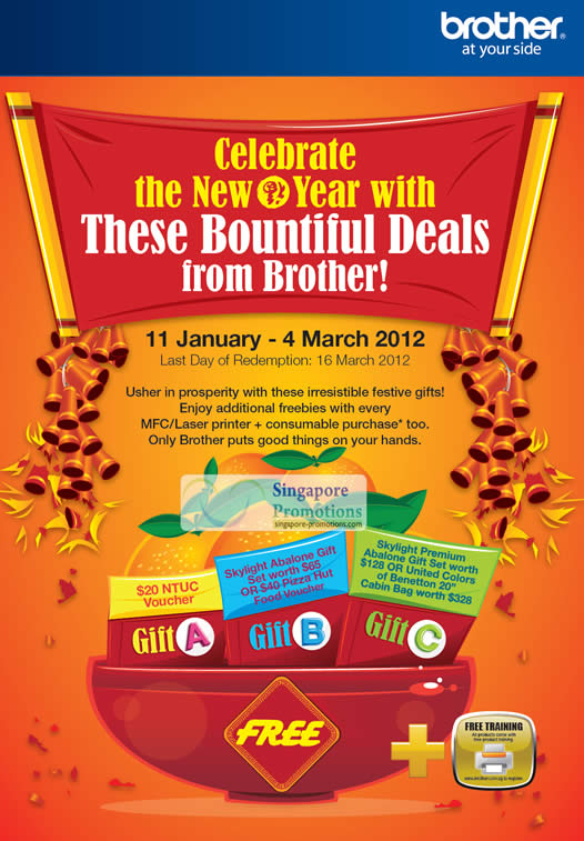 Celebrate the New Year with The Bountiful Deals from Brother! from 11 January - 4 March 2012 Last Day of Redemption: 16 March 2012 Usher in prosperity with the irresistible festive gifts! Enjoy additional freebies with every MFC/Laser printer + consumable purchase too. Only Brother puts good things on your hands.