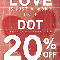 Read more about Dot 20% OFF 2nd Item & Watches Promo 4 - 17 Feb 2014