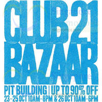Read more about Club 21 Bazaar SALE @ Pit Building 24 - 26 Oct 2014