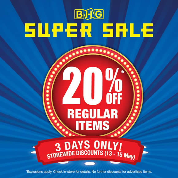 Bhg 20 Off Storewide Super Sale From 13 15 May 2016