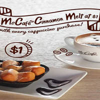 Enjoy McCafe's signature Cinnamon Melt at only $1 (U.P. from $3.30) with every Cappuccino purchased.