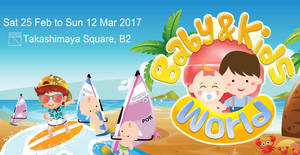 Takashimaya Baby & Kids World: Wide range of toys, trade-in bottles & more from 25 Feb – 12 Mar 2017