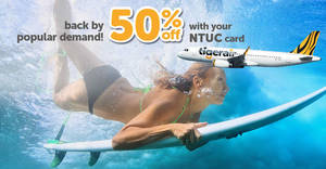 Tigerair: BACK by popular demand – 50% off with NTUC cards! Book from 19 – 22 May 2017