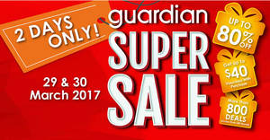 Guardian up to 80% off Super Sale returns for two days from 29 – 30 Mar 2017