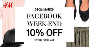 H&M: Save 10% OFF your entire purchase when you flash this e-coupon from 24 – 26 Mar 2017