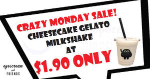 Eyescream And Friends: $1.90 Cheesecake Gelato Milkshake (U.P. $5.90) on Mondays on 1 & 8 May 2017