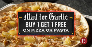 Mad for Garlic: 1-for-1 Pizza/Pasta & more! Valid from 28 Jun – 31 Aug 2017