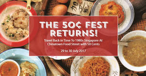 Singapore Food Festival: 50 Cents for Over 15 Dishes at Chinatown Food Street from 29 – 30 Jul 2017