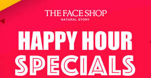 The Face Shop: 20% off reg-priced items Happy Hour specials! From 24 – 26 Jul 2017