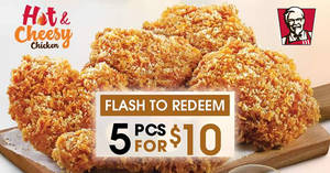 KFC: $10 for 5pcs Hot & Cheesy, Original Recipe or Hot & Crispy chicken! Valid till 27 Oct 2017