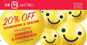 Metro 20% OFF storewide promotion for all customers is back! From 18 – 22 Oct 2017