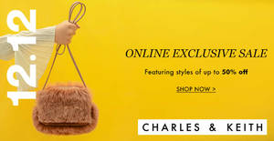 Charles & Keith: Up to 50% OFF selected styles 12.12 Online Exclusive sale! From 11 – 13 Dec 2017