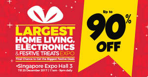 Largest Home Living, Electronics & Festive Treats Expo – discounts of up to 90% OFF! From 15 – 25 Dec 2017