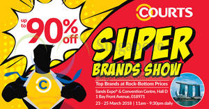 Courts Super Brands Show at Marina Bay Sands Expo! From 23 – 25 Mar 2018