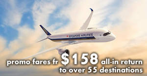 Singapore Airlines releases NEW early bird & two-to-go fares fr $158 all-in return to over 55 destinations! Book by 13 Jul 2018
