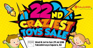 Takashimaya: Up to 80% OFF Craziest Toy Sale (22nd edition) from 18 – 29 Jul 2018