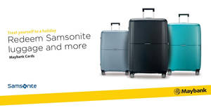 NATAS Holidays 2018: Redeem Samsonite luggage with Maybank cards! Ends 19 Aug 2018