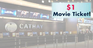 $1 movie tickets at Cathay Cineplex Parkway Parade Box Office from 24 – 30 Sep 2018
