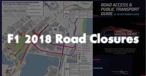 F1 2018 Road Closures from 12 – 18 Sep 2018