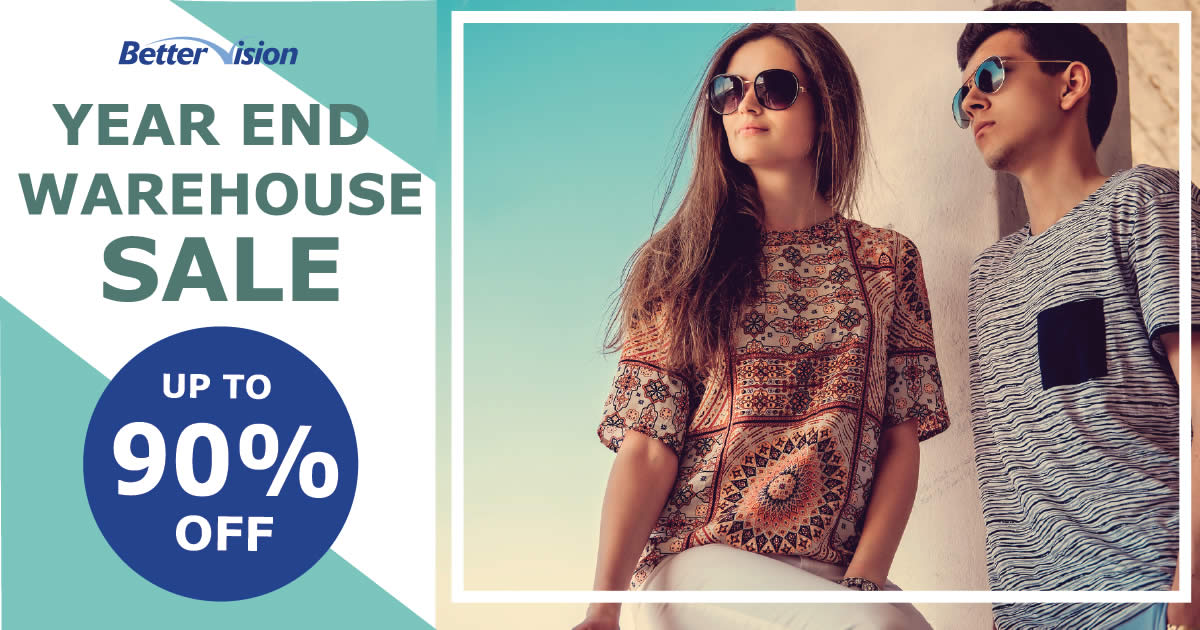 c9caf15458e Better Vision Year End Warehouse Sales – Up to 90% off from 6 – 9 Dec 2018