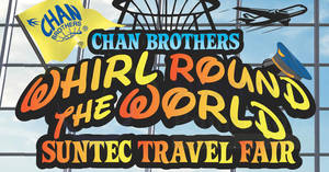 Chan Brothers Whirl Round The World Suntec Travel Fair from 22 – 24 Feb 2019