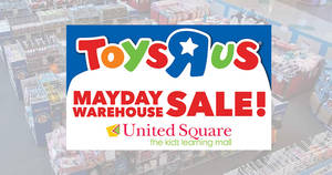 """Featured image for Toys """"R"""" Us Mayday Warehouse Sale at United Square from 1 – 4 May 2019"""