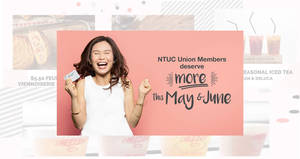 This May and June, NTUC Union members enjoy more savings.