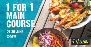 Enjoy 1-for-1 Mains at Fish & Co. till 30 June when you dine-in from 2-5pm including weekends