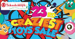 Takashimaya Craziest Toys Sale from 24 July – 4 August 2019