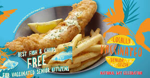 Fish & Co.: Free Best Fish & Chips for seniors who have received at least one dosage of Covid vaccine (1 – 31 Aug)