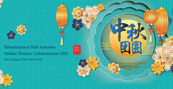 Featured image for Takashimaya Mid Autumn Fair Festive Celebrations now online till 14 Sep 2021, in-store from 19 Aug - 21 Sep