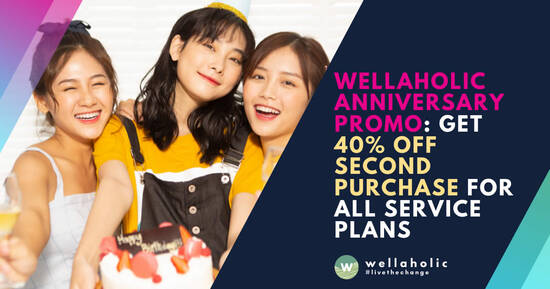Wellaholic: 40% OFF Second Purchase on All Services (5th Anniversary Promo from 25 Sep to 29 Oct)